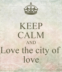 Poster: KEEP CALM AND Love the city of  love