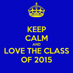 Poster: KEEP CALM AND LOVE THE CLASS OF 2015