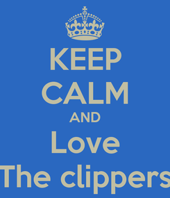 Poster: KEEP CALM AND Love The clippers
