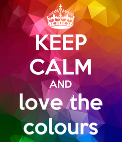 Poster: KEEP CALM AND love the colours