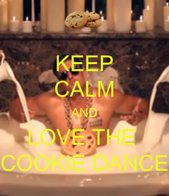 Poster: KEEP CALM AND LOVE THE  COOKIE DANCE