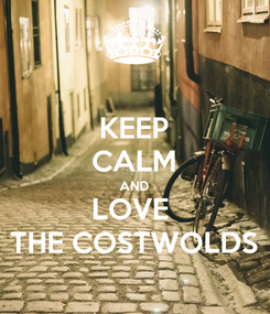 Poster: KEEP CALM AND LOVE  THE COSTWOLDS