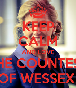 Poster: KEEP CALM AND LOVE THE COUNTESS OF WESSEX