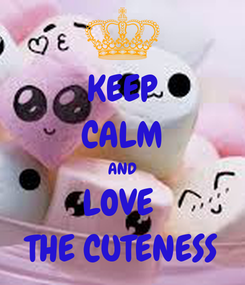 Poster: KEEP CALM AND LOVE  THE CUTENESS