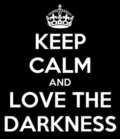 Poster: KEEP CALM AND LOVE THE DARKNESS