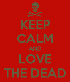 Poster: KEEP CALM AND LOVE THE DEAD