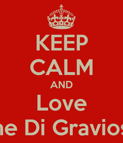 Poster: KEEP CALM AND Love The Di Gravios's