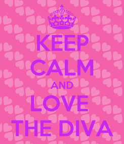 Poster: KEEP CALM AND LOVE  THE DIVA