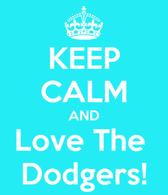 Poster: KEEP CALM AND Love The  Dodgers!