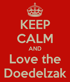 Poster: KEEP CALM AND Love the Doedelzak