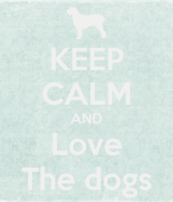 Poster: KEEP CALM AND Love The dogs