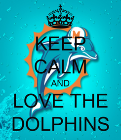 Poster: KEEP CALM AND LOVE THE DOLPHINS