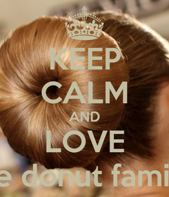 Poster: KEEP CALM AND LOVE the donut familly