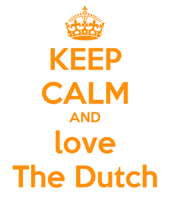 Poster: KEEP CALM AND love The Dutch