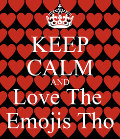 Poster: KEEP CALM AND Love The  Emojis Tho