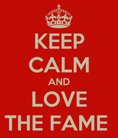 Poster: KEEP CALM AND LOVE THE FAME