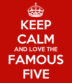 Poster: KEEP CALM AND LOVE THE FAMOUS FIVE
