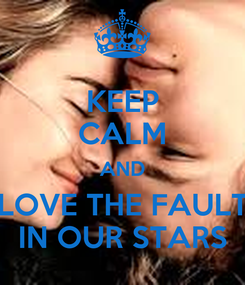 Poster: KEEP CALM AND LOVE THE FAULT IN OUR STARS