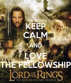 Poster: KEEP CALM AND LOVE THE FELLOWSHIP