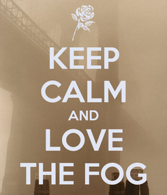 Poster: KEEP CALM AND LOVE THE FOG