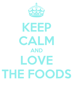Poster: KEEP CALM AND LOVE THE FOODS