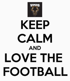 Poster: KEEP CALM AND LOVE THE  FOOTBALL