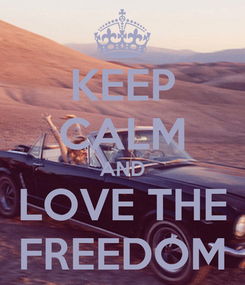 Poster: KEEP CALM AND LOVE THE FREEDOM
