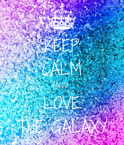 Poster: KEEP CALM AND LOVE THE GALAXY