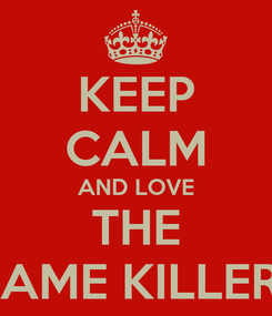 Poster: KEEP CALM AND LOVE THE GAME KILLERS