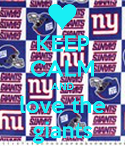Poster: KEEP CALM AND love the giants