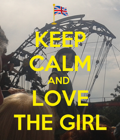 Poster: KEEP CALM AND  LOVE THE GIRL
