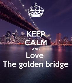 Poster: KEEP CALM AND Love  The golden bridge