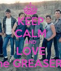 Poster: KEEP CALM AND LOVE the GREASERS