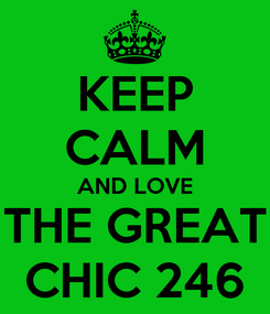 Poster: KEEP CALM AND LOVE THE GREAT CHIC 246