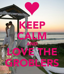 Poster: KEEP CALM AND LOVE THE GROBLERS