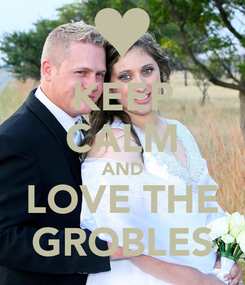 Poster: KEEP CALM AND LOVE THE GROBLES