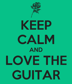 Poster: KEEP CALM AND LOVE THE GUITAR