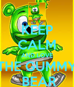 Poster: KEEP CALM AND LOVE THE GUMMY  BEAR