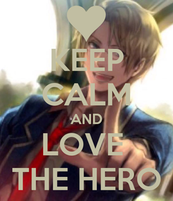 Poster: KEEP CALM AND LOVE  THE HERO