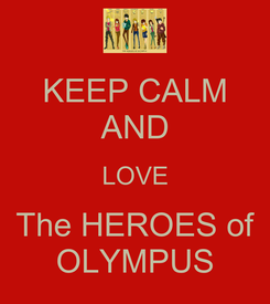 Poster: KEEP CALM AND LOVE The HEROES of OLYMPUS