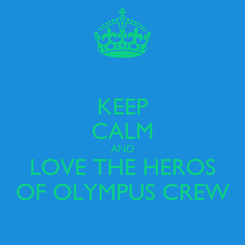 Poster: KEEP CALM AND LOVE THE HEROS OF OLYMPUS CREW