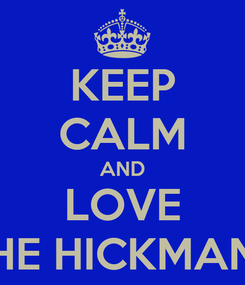 Poster: KEEP CALM AND LOVE THE HICKMANS