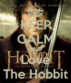 Poster: KEEP CALM AND Love The Hobbit
