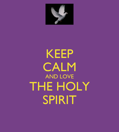 Poster: KEEP CALM AND LOVE THE HOLY SPIRIT