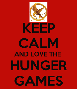 Poster: KEEP CALM AND LOVE THE  HUNGER GAMES