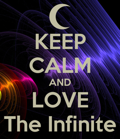 Poster: KEEP CALM AND LOVE The Infinite
