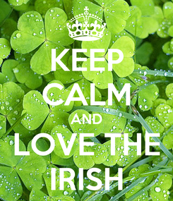 Poster: KEEP CALM AND LOVE THE IRISH