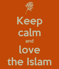 Poster: Keep calm and love the Islam