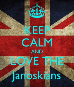 Poster: KEEP CALM AND LOVE THE Janoskians