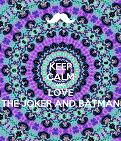 Poster: KEEP CALM AND LOVE THE JOKER AND BATMAN